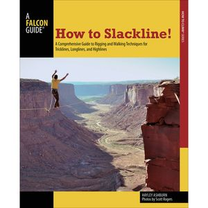 Falcon Guides How To Slackline: A Comprehensive Guide To Rigging and Walking Techniques for Tricklines, Longlines, and Highlines