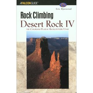 Falcon Guides Rock Climbing Desert Rock IV: The Colorado Plateau Backcountry - Utah