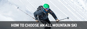 How to Choose an All-Mountain Ski