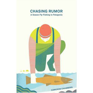 Patagonia Chasing Rumor: A Season Fly Fishing Patagonia Paperback Book